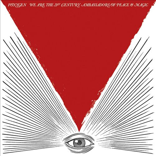 Foxygen – We Are The 21st Century Ambassadors Of Peace and